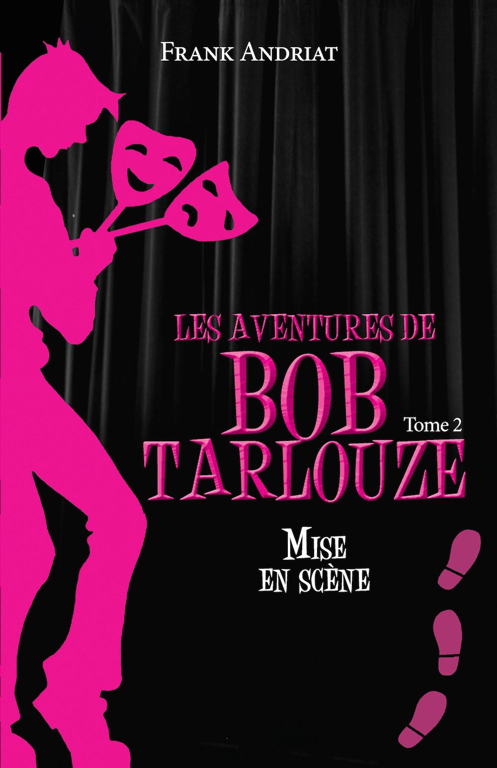 Les aventures de Bob Tarlouze – Tome 2 – Mise en scène