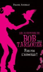 Les aventures de Bob Tarlouze — Tome 4 — Fais pas l'andouille !