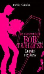 Les aventures de Bob Tarlouze — Tome 6 — Le pote aux roses