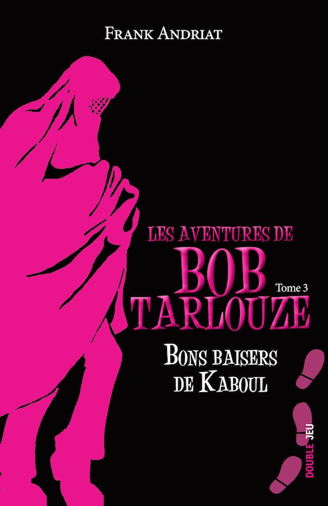 Les aventures de Bob Tarlouze — Tome 3 — Bons baisers de Kaboul