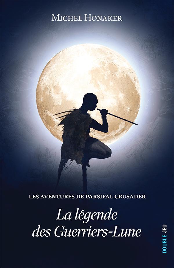 Les aventures de Parsifal Crusader – Tome 1 – La légende des Guerriers-Lune