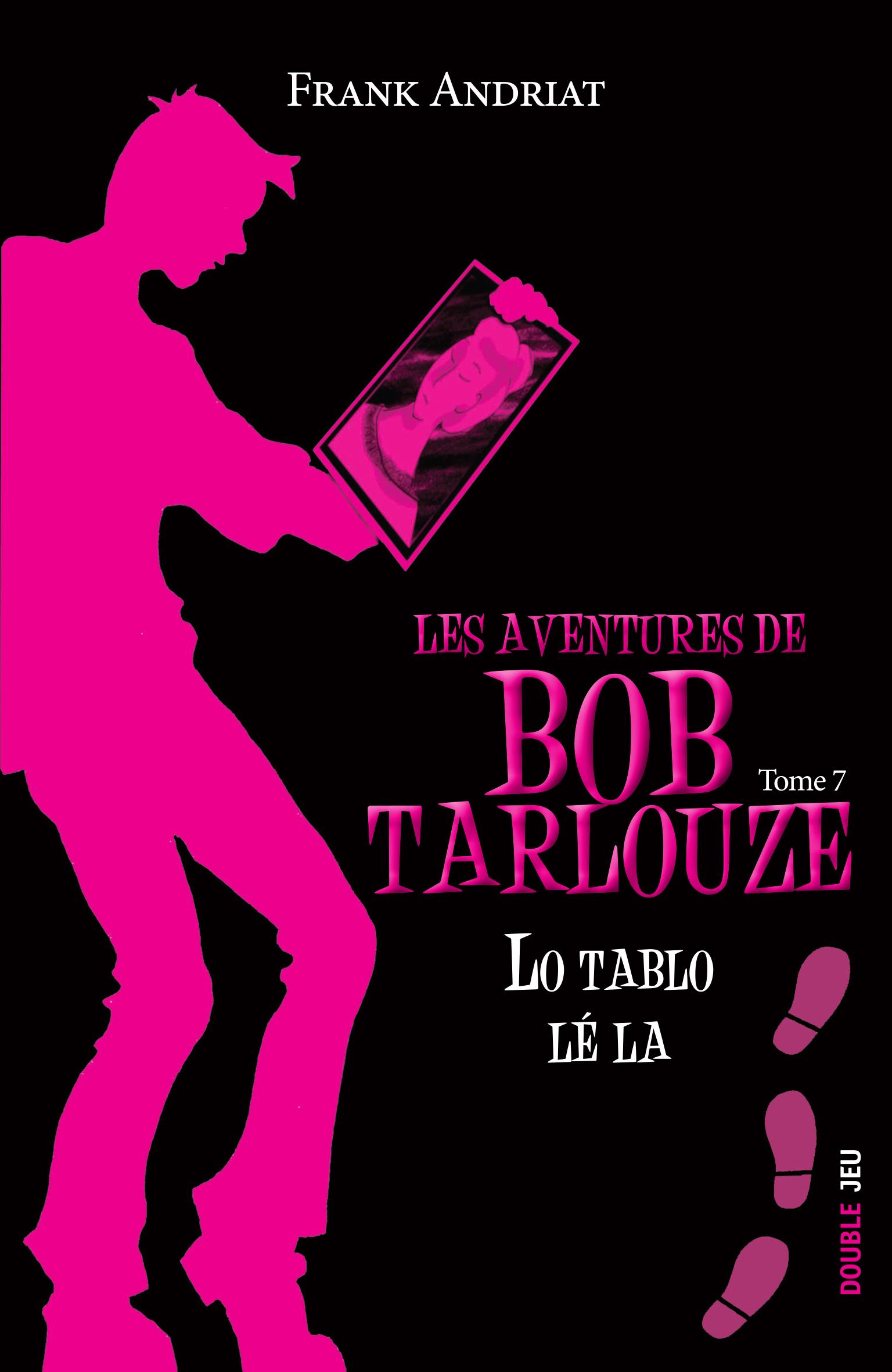 Les aventures de Bob Tarlouze — Tome 7 — Lo tablo lé la